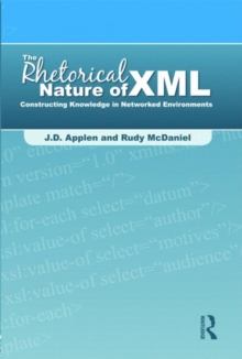 The Rhetorical Nature of XML : Constructing Knowledge in Networked Environments, Paperback / softback Book