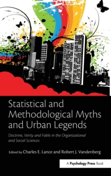 Statistical and Methodological Myths and Urban Legends : Doctrine, Verity and Fable in Organizational and Social Sciences, Hardback Book