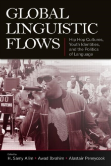 Global Linguistic Flows : Hip Hop Cultures, Youth Identities, and the Politics of Language, Paperback / softback Book