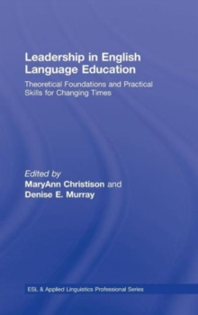 Leadership in English Language Education : Theoretical Foundations and Practical Skills for Changing Times, Hardback Book