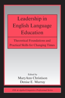 Leadership in English Language Education : Theoretical Foundations and Practical Skills for Changing Times, Paperback / softback Book