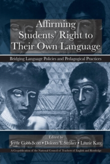 Affirming Students' Right to their Own Language : Bridging Language Policies and Pedagogical Practices, Paperback / softback Book