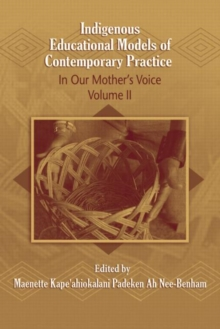 Indigenous Educational Models for Contemporary Practice : In Our Mother's Voice, Volume II, Paperback / softback Book