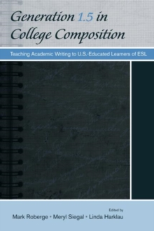 Generation 1.5 in College Composition : Teaching Academic Writing to U.S.-Educated Learners of ESL, Paperback / softback Book