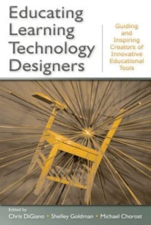Educating Learning Technology Designers : Guiding and Inspiring Creators of Innovative Educational Tools, Paperback / softback Book