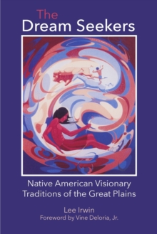 The Dream Seekers : Native American Visionary Traditions of the Great Plains, Paperback Book
