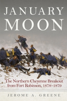 January Moon : The Northern Cheyenne Breakout from Fort Robinson, 1878-1879, Hardback Book