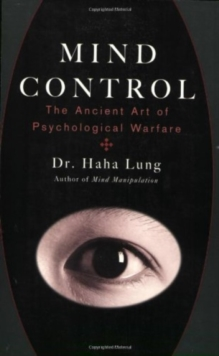 Mind Control : The Ancient Art of Psychological Warfare, Paperback Book