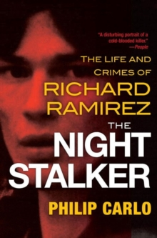 The Night Stalker : The Life and Crimes of Richard Ramirez, Paperback / softback Book