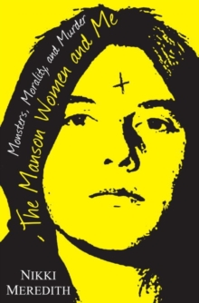 The Manson Women And Me : Monsters, Morality, and Murder, Hardback Book