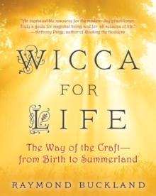 Wicca For Life : The Way of the Craft - From Birth to Summerland, Paperback Book