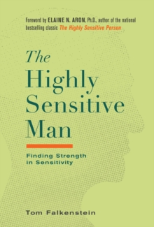 The Highly Sensitive Man : Finding Strength in Sensitivity, Hardback Book