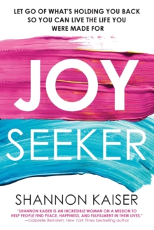 Joy Seeker : Let Go of What's Holding You Back So You Can Live the Life You Were Made For, Paperback / softback Book