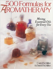 500 Formulas For Aromatherapy : Mixing Essential Oils for Every Use, Paperback Book