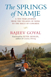 The Springs of Namje : A Ten-year Journey from the Villages of Nepal to the Halls of Congress, Hardback Book