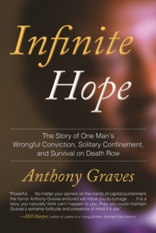 Infinite Hope : How Wrongful Conviction, Solitary Confinement, and 12 Years on Death Row Failed to Kill My Soul, Paperback / softback Book