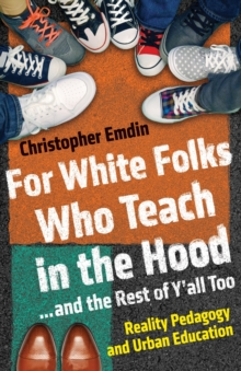 For White Folks Who Teach in the Hood... and the Rest of Y'all Too : Reality Pedagogy and Urban Education, Hardback Book