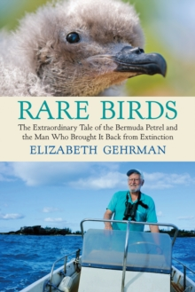 Rare Birds : The Extraordinary Tale of the Bermuda Petrel and the Man Who Brought It Back from Extinction, Hardback Book