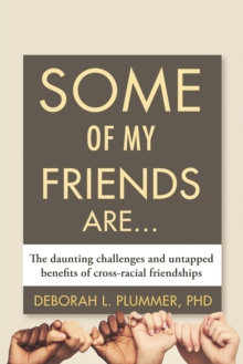 Some of My Friends Are : The Daunting Challenges and Untapped Benefits of Cross-Racial Friendships, Hardback Book