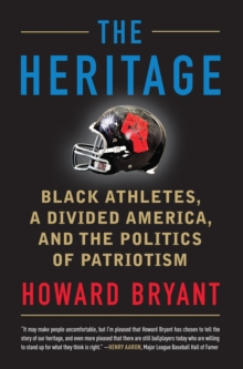 The Heritage : Black Athletes, A Divided America, and the Politics of Patriotism, Hardback Book
