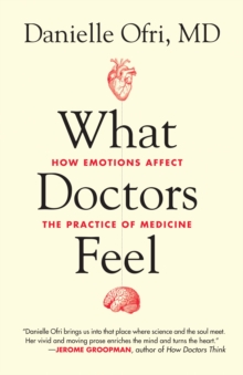 What Doctors Feel : How Emotions Affect the Practice of Medicine, Paperback Book