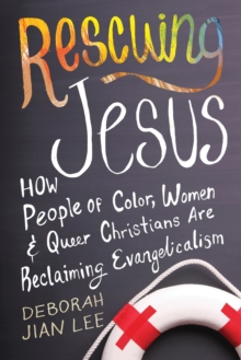Rescuing Jesus : How People of Color, Women, and Queer Christians are Reclaiming Evangelicalism, Hardback Book