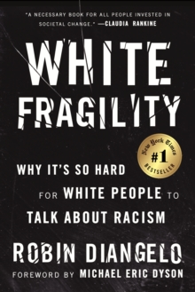 White Fragility : Why It's So Hard for White People to Talk About Racism, Paperback Book