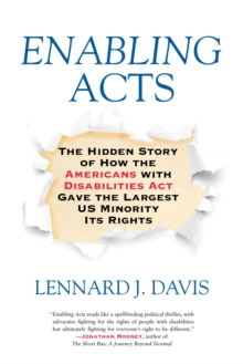 Enabling Acts : The Hidden Story of How the Americans with Disabilities Act Gave the Largest US Minority its Rights, Paperback Book