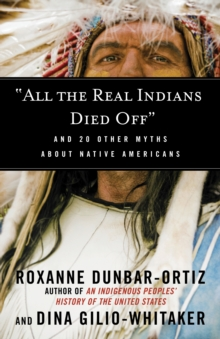 """All the Real Indians Died off"" : And 20 Other Myths About Native Americans, Paperback Book"