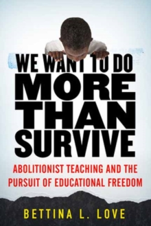 We Want to Do More Than Survive : Abolitionist Teaching and the Pursuit of Educational Freedom, Hardback Book