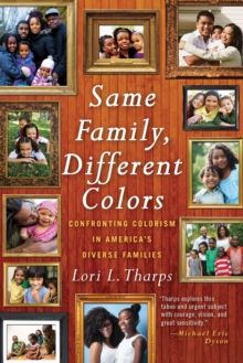 Same Family, Different Colors : Confronting Colorism in America's Diverse Families, Hardback Book