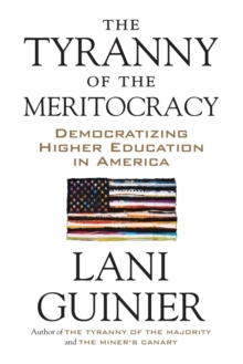 The Tyranny of the Meritocracy : Democratizing Higher Education in America, Paperback Book