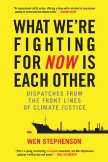 What We're Fighting for Now is Each Other : Dispatches from the Front Lines of Climate Justice, Paperback Book