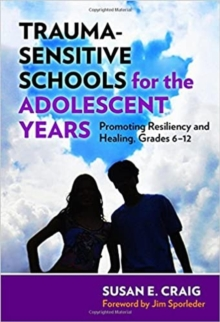 Trauma-Sensitive Schools for the Adolescent Years : Promoting Resiliency and Healing, 6-12, Paperback / softback Book