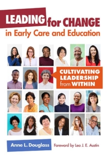 Leading for Change in Early Care and Education : Cultivating Leadership from Within, Paperback / softback Book