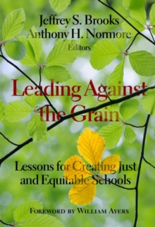 Leading Against the Grain : Lessons for Creating Just and Equitable Schools, Paperback / softback Book