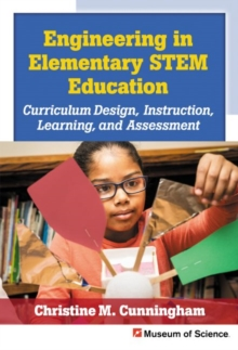 Engineering in Elementary STEM Education : Curriculum Design, Instruction, Learning, and Assessment, Paperback / softback Book