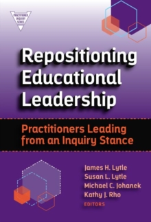 Repositioning Educational Leadership : Practitioners Leading from an Inquiry Stance, Paperback / softback Book