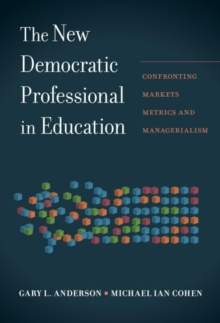 The New Democratic Professional in Education : Confronting Markets, Metrics, and Managerialism, Hardback Book