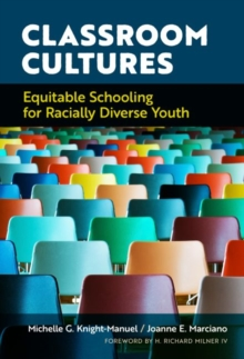 Classroom Cultures : Equitable Schooling for Racially Diverse Youth, Paperback / softback Book