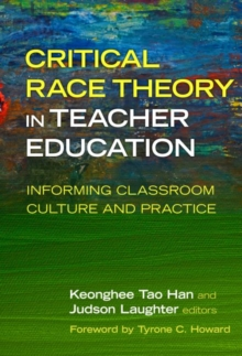 Critical Race Theory in Teacher Education : Informing Classroom Culture and Practice, Paperback / softback Book