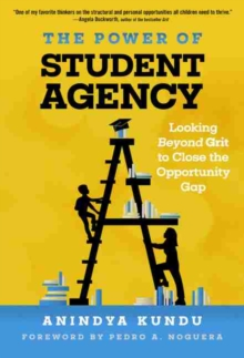 The Power of Student Agency : Looking Beyond Grit to Close the Opportunity Gap, Paperback / softback Book