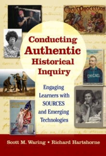 Conducting Authentic Historical Inquiry : Engaging Learners with SOURCES and Emerging Technologies, Hardback Book
