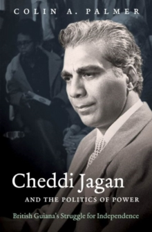Cheddi Jagan and the Politics of Power : British Guiana's Struggle for Independence, Hardback Book