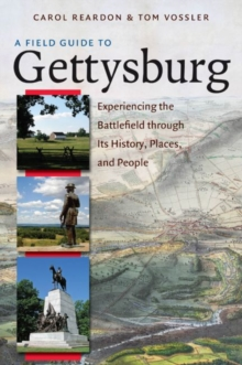 A Field Guide to Gettysburg : Experiencing the Battlefield through Its History, Places, and People, Paperback / softback Book