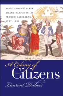 A Colony of Citizens : Revolution and Slave Emancipation in the French Caribbean, 1787-1804, EPUB eBook