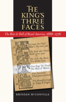 The King's Three Faces : The Rise and Fall of Royal America, 1688-1776, Paperback / softback Book