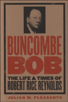 Buncombe Bob : The Life and Times of Robert Rice Reynolds, EPUB eBook
