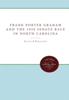 Frank Porter Graham and the 1950 Senate Race in North Carolina, Paperback / softback Book