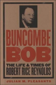Buncombe Bob : The Life and Times of Robert Rice Reynolds, Paperback / softback Book